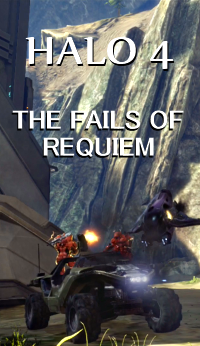 Halo 4: The Fails of Requiem